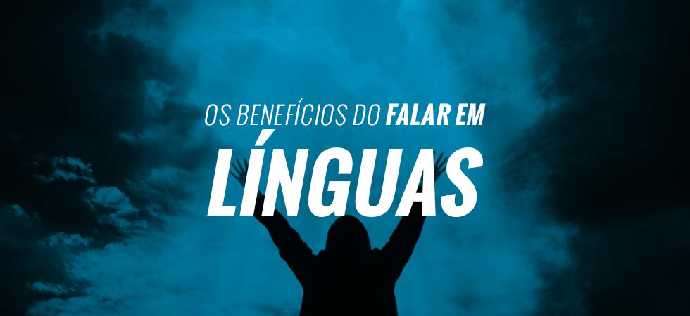 OS BENEFÍCIOS DO FALAR EM LÍNGUAS - Luciano Subirá - ORVALHO