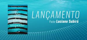 ATÉ QUE NADA MAIS IMPORTE – Luciano Subirá