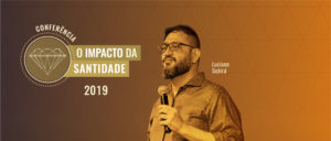 CONFERÊNCIA O IMPACTO DA SANTIDADE 2019
