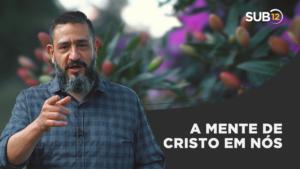 [SUB12] A MENTE DE CRISTO EM NÓS – Luciano Subirá