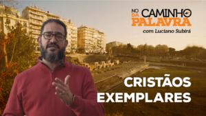 [NCDP] CRISTÃOS EXEMPLARES – Luciano Subirá