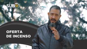 [SUB12] OFERTA DE INCENSO – Luciano Subirá