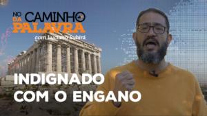 [NCDP] INDIGNADO COM O ENGANO – Luciano Subirá