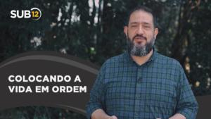 [SUB12] COLOCANDO A VIDA EM ORDEM – Luciano Subirá
