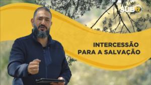 [SUB12] INTERCESSÃO PARA SALVAÇÃO – Luciano Subirá