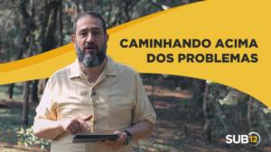 [SUB12] CAMINHANDO ACIMA DOS PROBLEMAS – Luciano Subirá
