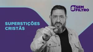 [SEM FILTRO] SUPERSTIÇÕES CRISTÃS – Luciano Subirá