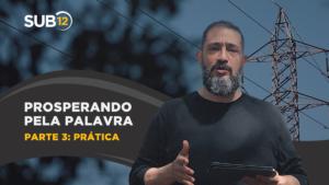 [SUB12] PROSPERANDO PELA PALAVRA | PARTE 3: PRÁTICA – Luciano Subirá