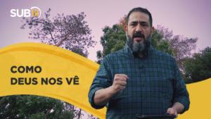 [SUB12] COMO DEUS NOS VÊ – Luciano Subirá