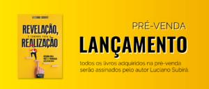 """PRÉ-VENDA DO LIVRO """"REVELAÇÃO – O CAMINHO PARA A REALIZAÇÃO"""" – Luciano Subirá"""