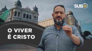 [SUB12] O VIVER É CRISTO – Luciano Subirá