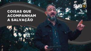 [SUB12] COISAS QUE ACOMPANHAM A SALVAÇÃO – Luciano Subirá