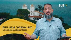 [SUB12] BRILHE A VOSSA LUZ: AS BOAS OBRAS – Luciano Subirá