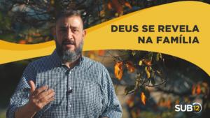 [SUB12] DEUS SE REVELA NA FAMÍLIA – Luciano Subirá