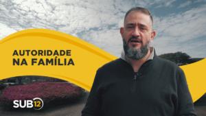 [SUB12] A AUTORIDADE NA FAMÍLIA – Luciano Subirá