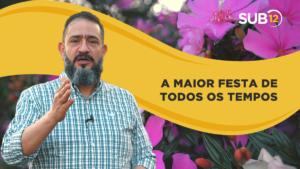 [SUB12] A MAIOR FESTA DE TODOS OS TEMPOS – Luciano Subirá