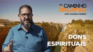 [NCDP] DONS ESPIRITUAIS – Luciano Subirá