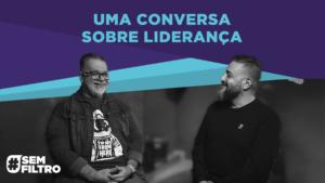 [SEM FILTRO] UMA CONVERSA SOBRE LIDERANÇA – Luciano Subirá e Danilo Figueira