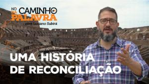 [NCDP] UMA HISTÓRIA DE RECONCILIAÇÃO – Luciano Subirá