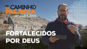 [NCDP] FORTALECIDOS POR DEUS – Luciano Subirá