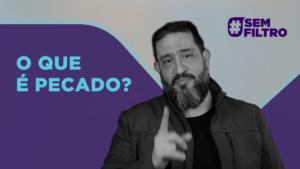 [SEM FILTRO] O QUE É PECADO? – Luciano Subirá