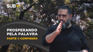 [SUB12] PROSPERANDO PELA PALAVRA | PARTE 1: CONFISSÃO – Luciano Subirá