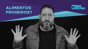 [SEM FILTRO] ALIMENTOS PROIBIDOS – Luciano Subirá