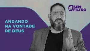 [SEM FILTRO] ANDANDO NA VONTADE DE DEUS – Luciano Subirá