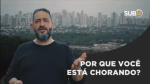 [SUB12] POR QUE VOCÊ ESTÁ CHORANDO? – Luciano Subirá