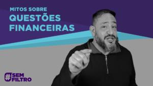 [SEM FILTRO] MITOS SOBRE QUESTÕES FINANCEIRAS – Luciano Subirá