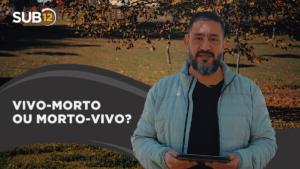 VIVO-MORTO OU MORTO-VIVO? – Luciano Subirá