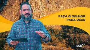 [SUB12] FAÇA O MELHOR PARA DEUS – Luciano Subirá